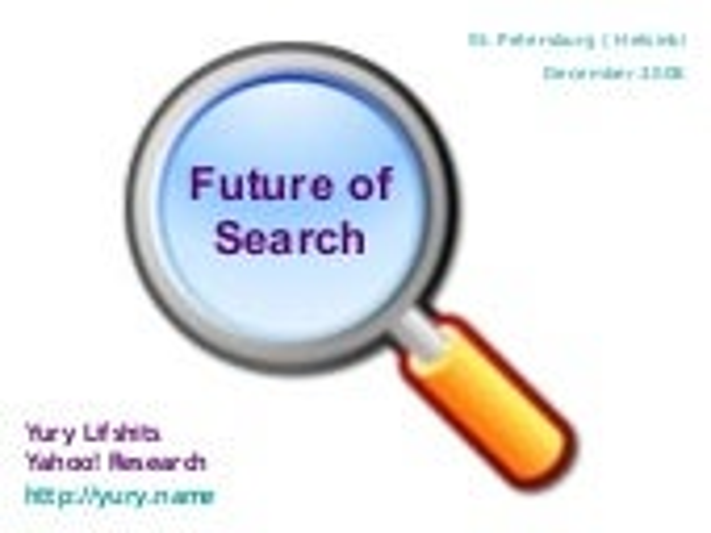 Future of Search   Yury Lifshits, Yahoo! Research