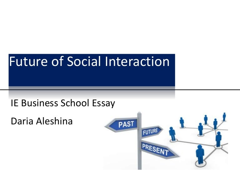group interactions essay Conflict theory argues that conflict is a normal and necessary part of social interaction in other words, conflict is seen as part of the social landscape rather than an anomaly according to the theory, conflict is motivated by pursuit of personal interests.