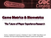Game Metrics and Biometrics: The Future of Player Experience Research