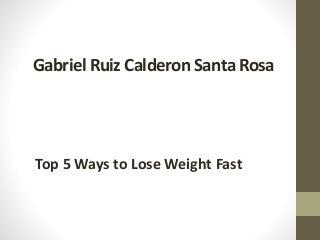 Gabriel Ruiz Calderon Santa Rosa: Top 5 Ways to Lose Weight