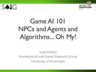 Game AI 101 - NPCs and Agents and Algorithms. Oh My!