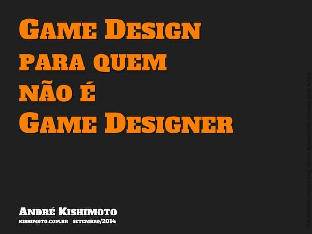 Game Design para quem não é Game Designer