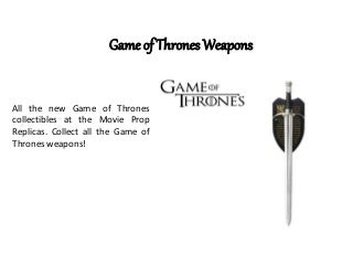 Game of thrones weapons - Collectibles