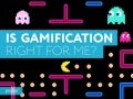 Is Gamification Right for Me?