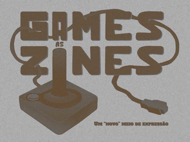 """Games as Zines - Um """"novo"""" meio de expressão"""