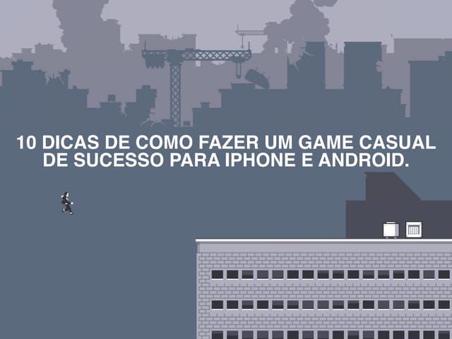 10 dicas de como fazer um game casual de sucesso para iPhone e Android.