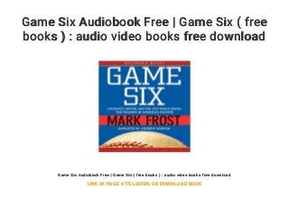 Game Six Audiobook Free - Game Six ( free books ) : audio video books free download