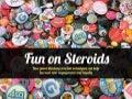 Fun on Steroids