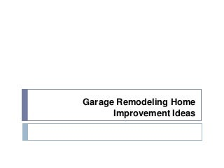 Garage Remodeling Home Improvement Ideas