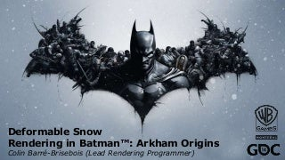GDC 2014 - Deformable Snow Rendering in Batman: Arkham Origins