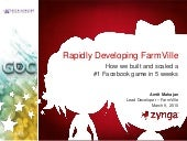 Rapidly Building FarmVille: How we built and scaled a #1 Facebook game in 5 weeks (GDC 2010)