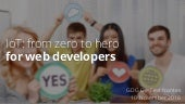 IoT: from zero to hero for web developers - GDG DevFest Nantes 2016