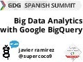 Big Data Analytics with Google BigQuery. GDG Summit Spain 2014
