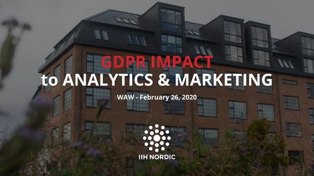 GDPR Impact to Analytics & Marketing