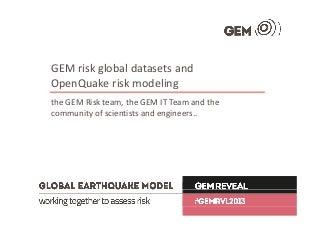 GEM risk global datasets and OpenQuake risk modeling, GEM Reveal 2013, Helen Crowley