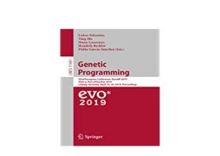 FREE_DOWNLOAD_BOOK LIBRARY Genetic Programming 22nd EuroGP European Conference 2019 Held as Part of EvoStar 2019 Leipzig Germany April 2426 2019 Proceedings Theoretical Computer