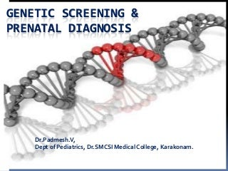 Genetic screening Dr.Padmesh