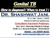 GENITAL TB - HOW TO DIAGNOSE  & WHEN TO TREAT  BY DR SHASHWAT JANI