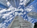 Get to know your clients better.