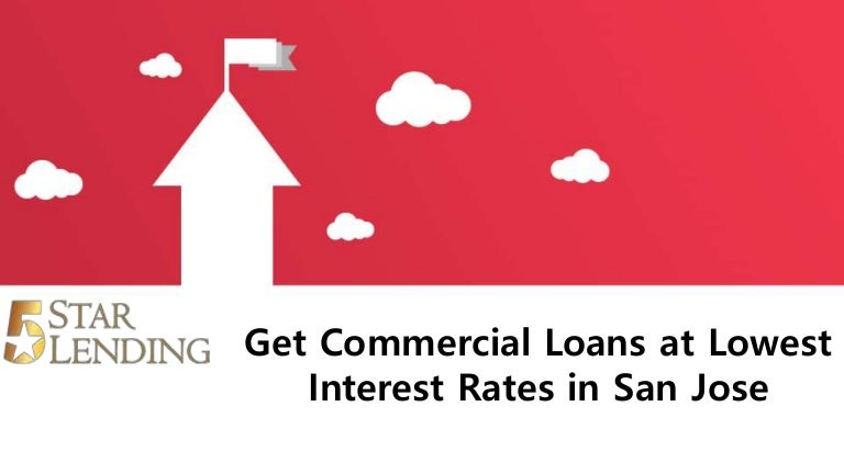 Get Commercial Loans At Lowest Interest Rates In San Jose