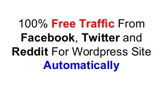 Get free Facebook Twitter Reddit traffic for WordPress site autopilot
