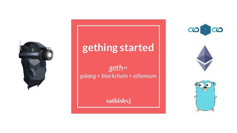 gething started - ethereum & using the geth golang client