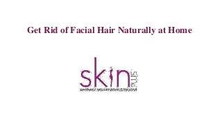 Get rid of facial hair naturally at home