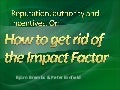 Reputation, authority and incentives. Or: How to get rid of the Impact Factor