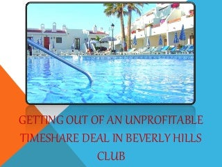 Getting out of an unprofitable timeshare deal in beverly hills club