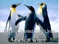 Getting started With Linux: how NOT to do it.