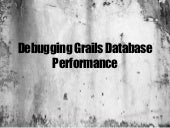 Debugging Grails Database Performance