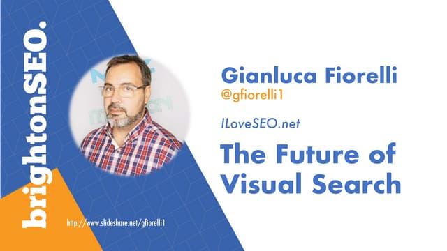 The Future of Visual Search by Gianluca Fiorelli for Brighton SEO