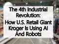 The 4th Industrial Revolution: How U.S. Retail Giant Kroger Is Using AI And Robots