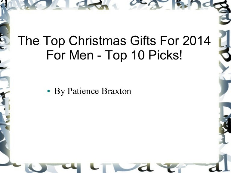 The Top Christmas Gifts For 2014 For Men - Top 10 Picks!
