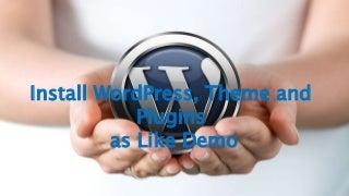 Install WordPress, Theme and Plugins as Like Demo