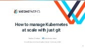 How to manage Kubernetes at scale with just git