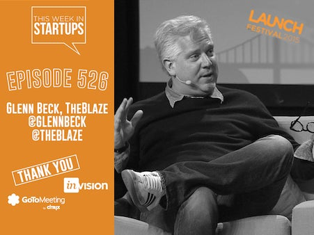 Glenn Beck, Founder & Host of TheBlaze, on the ways his tribe jibes with SV, & the intersections of tech, mainstream America & national interests