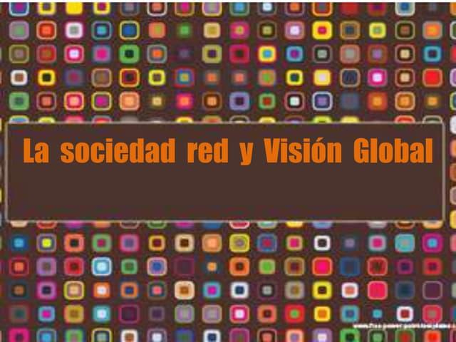 La  sociedad  red  y  Visión  Global