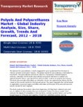 Global Polyols And Polyurethanes Market - Industry Analysis, Size, Share, Growth, Trends And Forecast, 2012 - 2018
