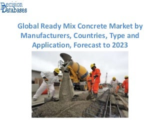 Global Ready Mix Concrete Market Manufactures and Key Statistics Analysis 2018 - 2023