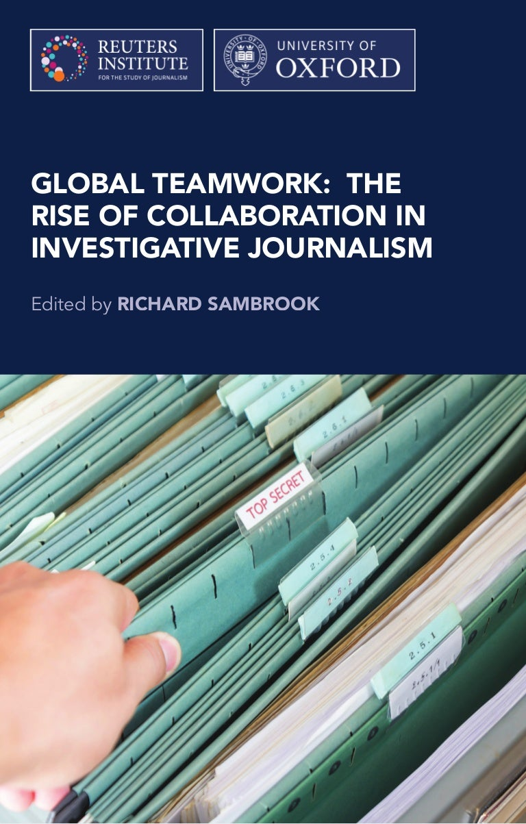 Global Teamwork The Rise Of Collaboration In Investigative Journalism