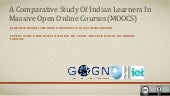 A Comparative Study of Indian Learners in Massive Open Online Courses (MOOCS)