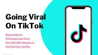 Going Viral On TikTok