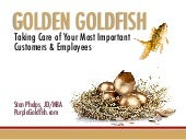 Golden Goldfish - Taking Care of Your Most Important Customer and Employees