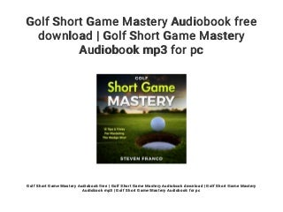 Golf Short Game Mastery Audiobook free download - Golf Short Game Mastery Audiobook mp3 for pc