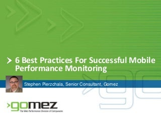 6 Best Practices for Successful Mobile Web, SMS and Application Performance and Availability Monitoring and Optimization