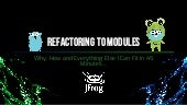 Refactoring to Modules - Why, How and Everything Else I Can Fit In 45 Minutes…