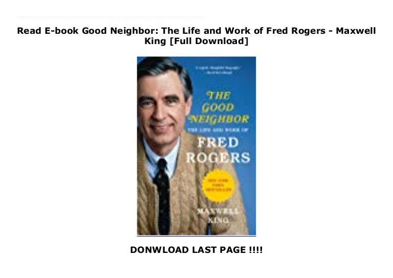 Read E Book Good Neighbor The Life And Work Of Fred Rogers Maxwell