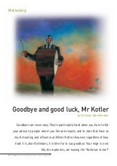 Goodbye and good luck, mr kotler
