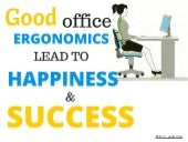 Good Office Ergonomics Lead to Happiness & Success